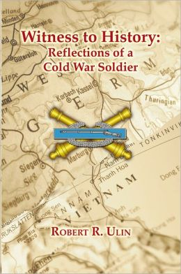Witness to History: Reflections of a Cold War Soldier