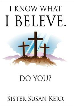 I Know What I Believe.
