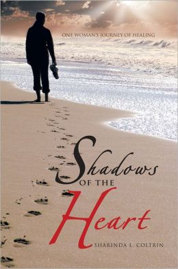 Shadows of the Heart: One Woman's Journey of Healing