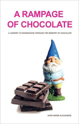 A RAMPAGE OF CHOCOLATE: A journey to womanhood through the ministry of chocolate