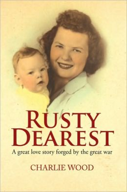 Rusty Dearest: A great love story forged by the great war