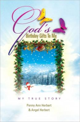God's Birthday Gifts To Me: My True Story