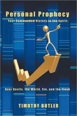 Personal Prophecy: Your Commanded Victory in the Spirit: Over Devils, the World, Sin, and the Flesh