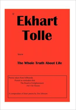 If Ekhart Tolle Knew The Whole Truth About Life
