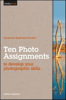 Ten Photo Assignments: to develop your photographic skills