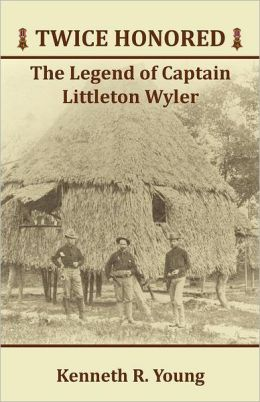 Twice Honored: The Legend of Captain Littleton Wyler