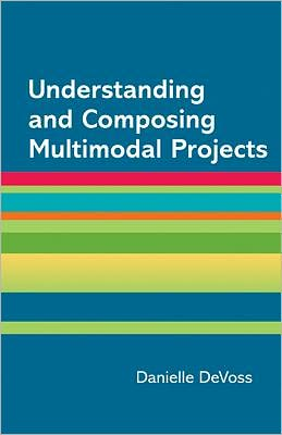 Understanding and Composing Multimodal Projects: A Supplement for A Writer's Reference