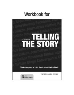 Workbook to Accompany Telling the Story: The Convergence of Print, Broadcast and Online Media