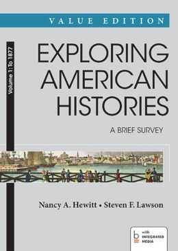 Exploring American Histories, Value Edition, Volume I: A Brief Survey: To 1877