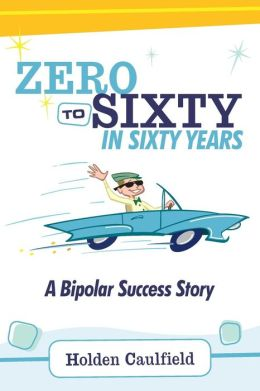 Zero to Sixty in Sixty Years: A Bipolar Success Story