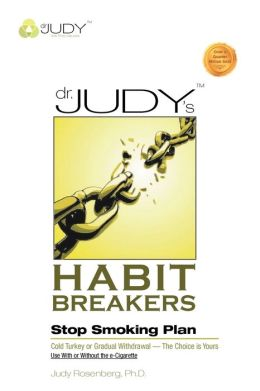 Dr. Judy's Habit Breakers Stop Smoking Plan: Cold Turkey or Gradual Withdrawal-With or Without the E-Cigarette