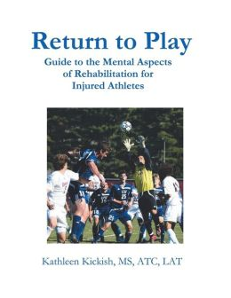 Return to Play: Guide to the Mental Aspects of Rehabilitation for Injured Athletes