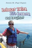 Book Cover Image. Title: Lobster Tales, Life Lessons, and Laughter, Author: Dennis M. (Pap) Dupuis