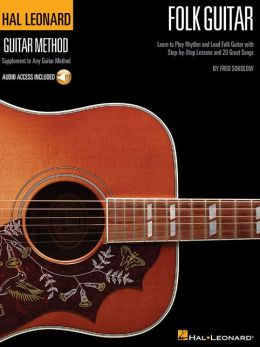 Hal Leonard Folk Guitar Method: Learn to Play Rhythm and Lead Folk Guitar with Step-by-Step Lessons and 20 Great Songs