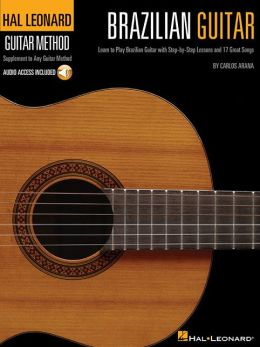 Hal Leonard Brazilian Guitar Method: Learn to Play Brazilian Guitar with Step-by-Step Lessons and 17 Great Songs
