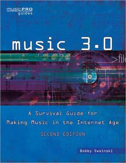 Music 3.0: A Survival Guide for Making Music in the Internet Age Revised and Updated