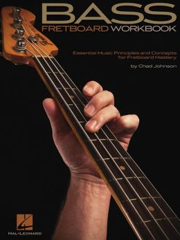 Bass Fretboard Workbook - Essential Music Principles and Concepts for Fretboard Mastery