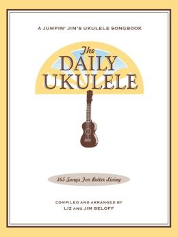 The Daily Ukulele (Songbook): 365 Songs for Better Living