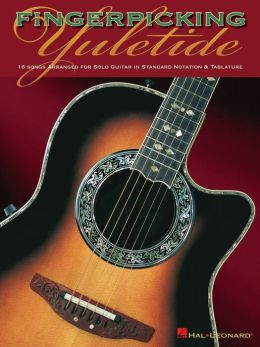 Fingerpicking Yuletide (Songbook): 16 Songs Arranged for Solo Guitar in Standard Notation & Tab