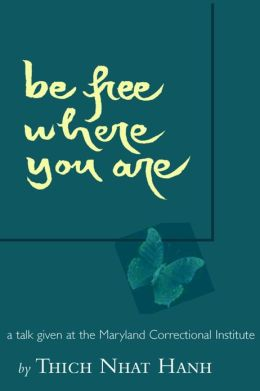 Be Free Where You Are: A Talk Given At The Maryland Correctional Institute