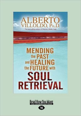 Mending The Past And Healing The Future With Soul Retrieval (Large Print 16pt)