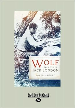Wolf: The Lives of Jack London (Large Print 16pt)