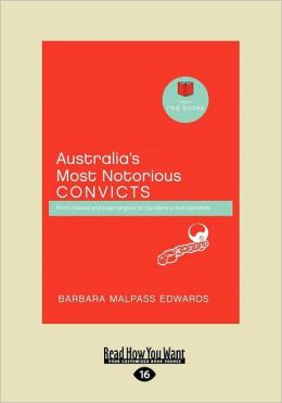 Australia's Most Notorious Convicts (Large Print 16pt)