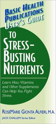 User's Guide to Stress-Busting Nutrients: Learn how Vitamins and other Supplements can Help You Fight Stress (Large Print 16pt)