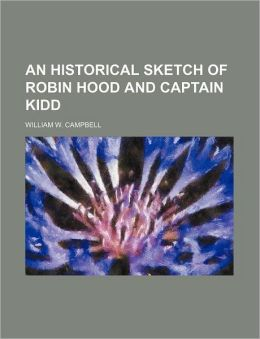 An Historical Sketch Of Robin Hood And Captain Kidd