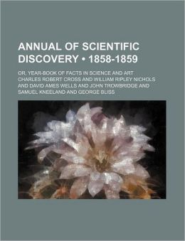 Annual of Scientific Discovery (1858-1859); Or, Year-Book of Facts in Science and Art