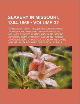 Slavery in Missouri, 1804-1865 (Volume 32)