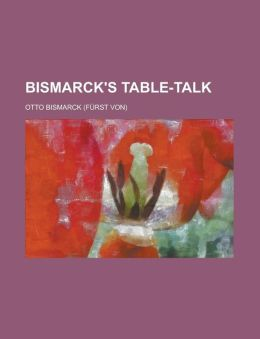 Bismarck's Table-Talk
