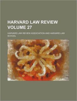 Harvard Law Review Volume 27