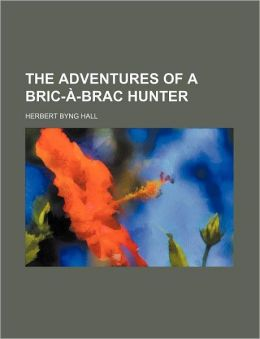 The Adventures Of A Bric- -Brac Hunter