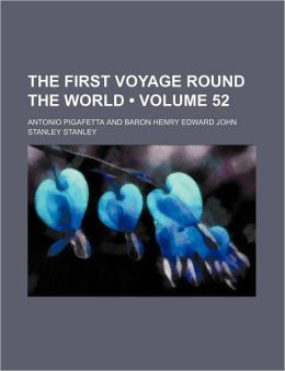 The First Voyage Round The World, By Magellan (Volume 52)