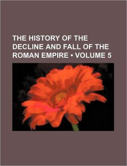 The History Of The Decline And Fall Of The Roman Empire (Volume 5)