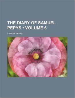 The Diary Of Samuel Pepys (Volume 6)