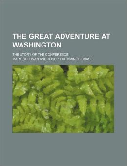 The Great Adventure At Washington; The Story Of The Conference