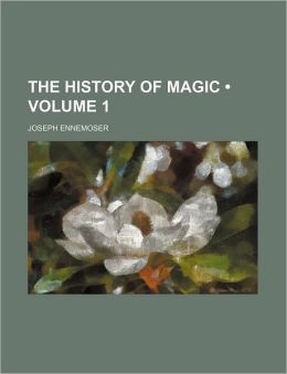 The History Of Magic (Volume 1)