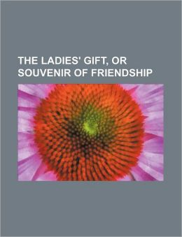 The Ladies' Gift, or Souvenir of Friendship
