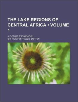 The Lake Regions Of Central Africa (Volume 1); A Picture Exploration