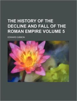 The History Of The Decline And Fall Of The Roman Empire (V. 5)