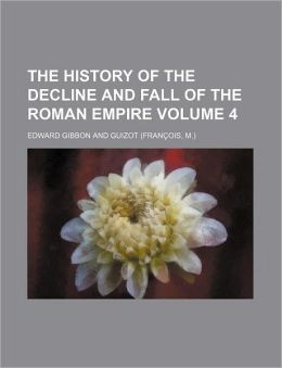 The History Of The Decline And Fall Of The Roman Empire (V. 4)