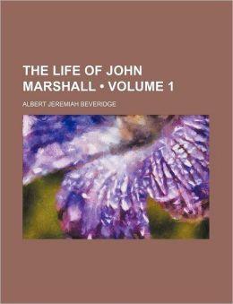 The Life Of John Marshall (Volume 1)