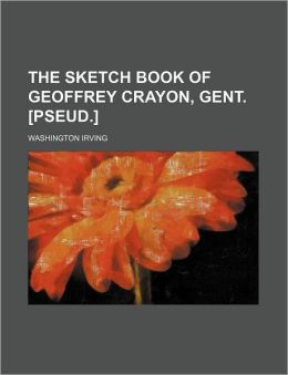 The Sketch Book Of Geoffrey Crayon, Gent. [Pseud.]