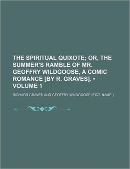 The Spiritual Quixote (Volume 1); Or, the Summer's Ramble of Mr. Geoffry Wildgoose, a Comic Romance [By R. Graves].