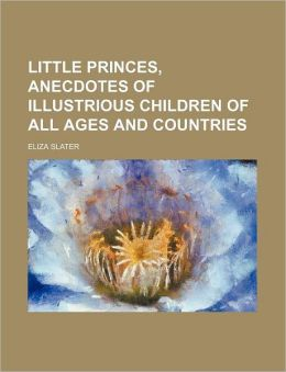 Little Princes, Anecdotes of Illustrious Children of All Ages and Countries