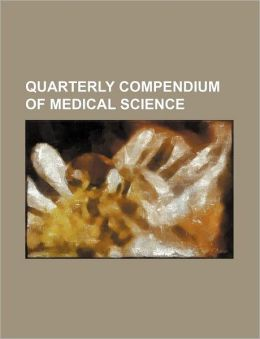 Quarterly Compendium Of Medical Science (Volume 13-16)