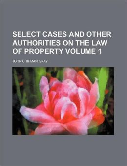 Select Cases and Other Authorities on the Law of Property Volume 1