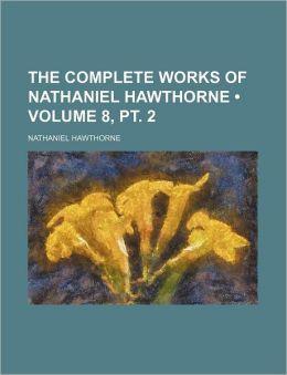 The Complete Works of Nathaniel Hawthorne (Volume 8, PT. 2)